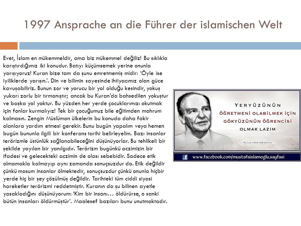 1997 Ansprache an die Führer der islamischen Welt Evet, İ slam en mükemmeldir, ama biz mükemmel de ğ iliz.