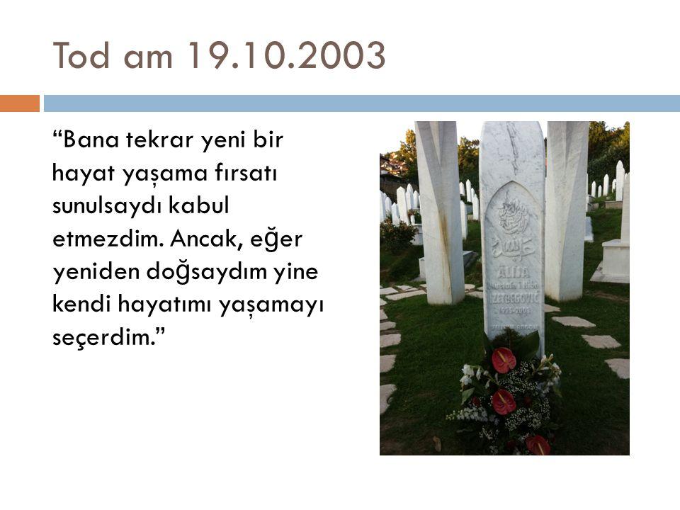 Tod am 19.10.2003 Bana tekrar yeni bir hayat yaşama fırsatı sunulsaydı kabul etmezdim.