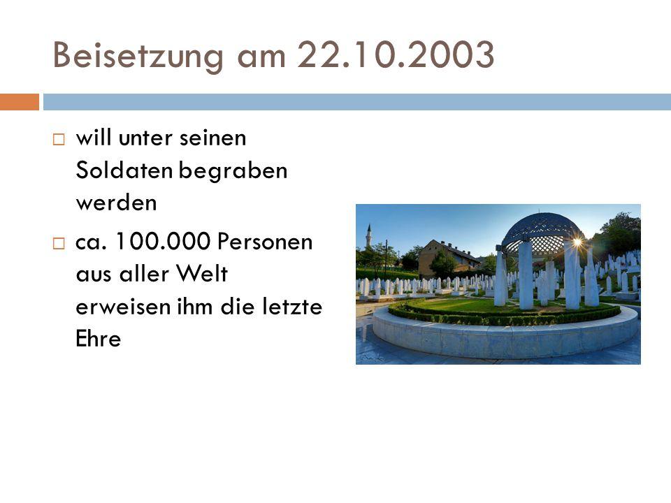 Beisetzung am 22.10.2003  will unter seinen Soldaten begraben werden  ca.