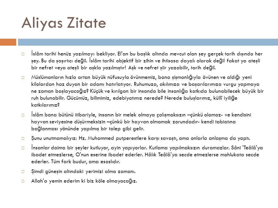 Aliyas Zitate  İ slâm tarihi henüz yazılmayı bekliyor.