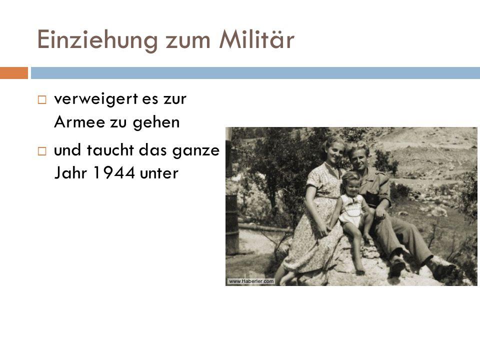 Einziehung zum Militär  verweigert es zur Armee zu gehen  und taucht das ganze Jahr 1944 unter