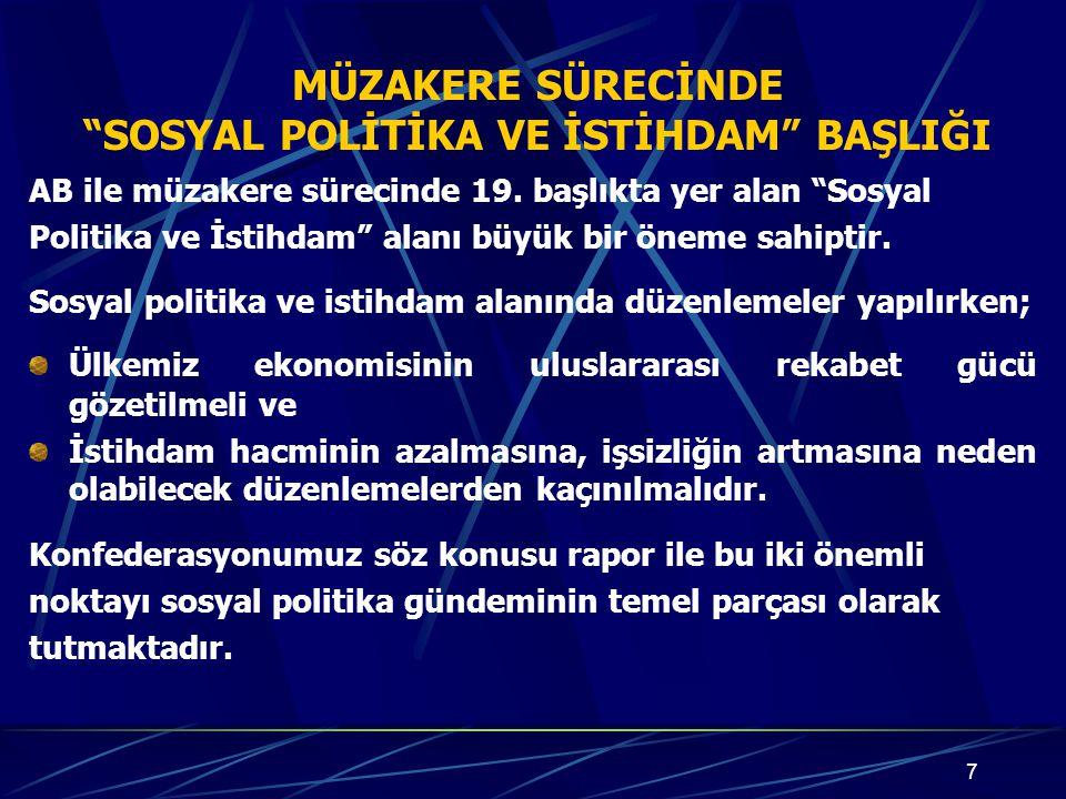 28 4.Sosyal politika ve istihdam alanında mevzuat uyumu, uygulamaya konulması mümkün olan EN İLERİ TARİHE alınmalıdır.