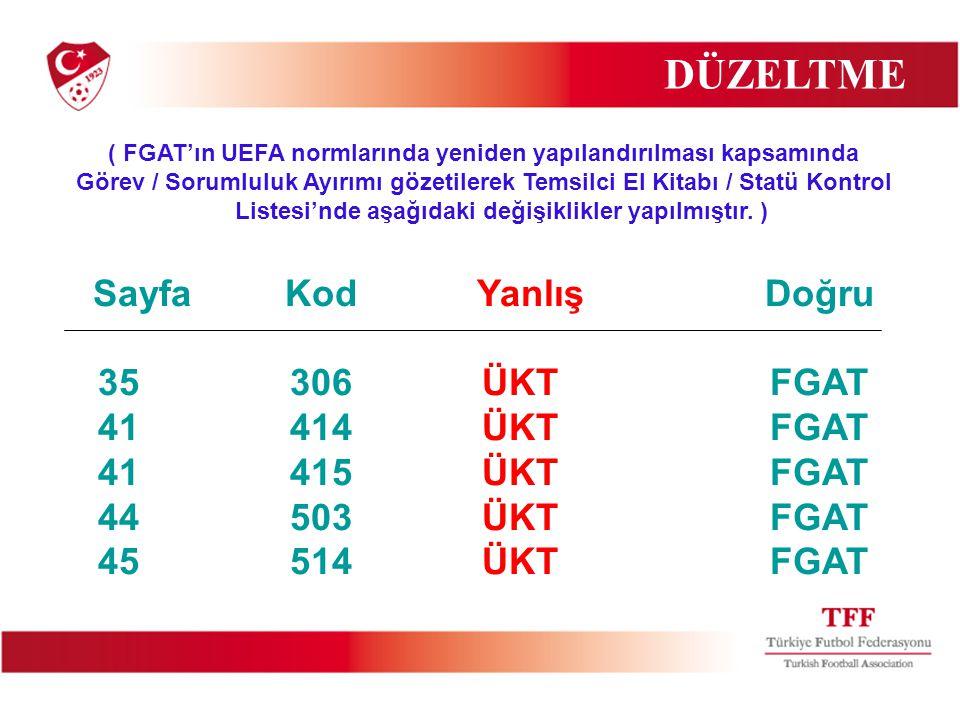 DÜZELTME ( FGAT'ın UEFA normlarında yeniden yapılandırılması kapsamında Görev / Sorumluluk Ayırımı gözetilerek Temsilci El Kitabı / Statü Kontrol Listesi'nde aşağıdaki değişiklikler yapılmıştır.