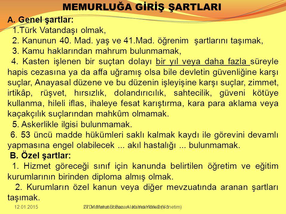 MEMURLUĞA GİRİŞ ŞARTLARI A. Genel şartlar: 1.Türk Vatandaşı olmak, 2. Kanunun 40. Mad. yaş ve 41.Mad. öğrenim şartlarını taşımak, 3. Kamu haklarından