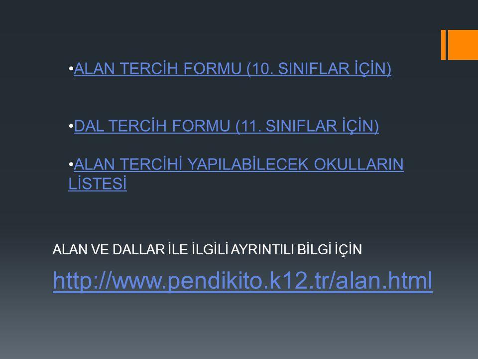 http://www.pendikito.k12.tr/alan.html ALAN VE DALLAR İLE İLGİLİ AYRINTILI BİLGİ İÇİN ALAN TERCİH FORMU (10. SINIFLAR İÇİN) DAL TERCİH FORMU (11. SINIF