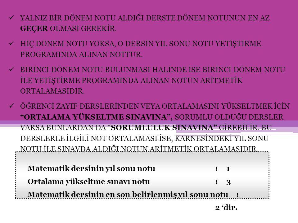 ÖRNEK : Türkçe - Matematik alanını seçmek isteyen bir öğrencinin yıl sonu ortalamaları aşağıdaki gibidir.