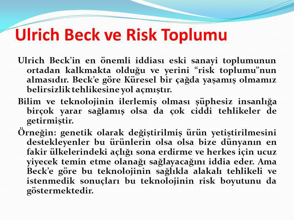 """Ulrich Beck ve Risk Toplumu Ulrich Beck'in en önemli iddiası eski sanayi toplumunun ortadan kalkmakta olduğu ve yerini """"risk toplumu""""nun almasıdır. Be"""