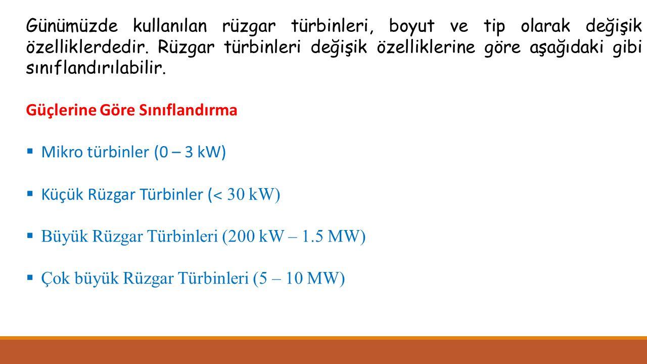 Günümüzde kullanılan rüzgar türbinleri, boyut ve tip olarak değişik özelliklerdedir. Rüzgar türbinleri değişik özelliklerine göre aşağıdaki gibi sınıf