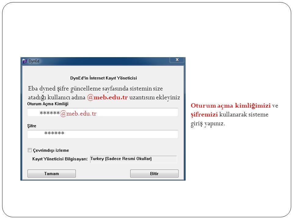 Eba dyned ş ifre güncelleme sayfasında sistemin size atadı ğ ı kullanıcı adına @meb.edu.tr uzantısını ekleyiniz ******@meb.edu.tr ****** Oturum açma kimli ğ imizi ve ş ifremizi kullanarak sisteme giri ş yapınız.