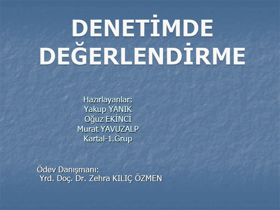 Hazırlayanlar: Yakup YANIK Oğuz EKİNCİ Murat YAVUZALP Kartal-1.Grup Ödev Danışmanı: Yrd. Doç. Dr. Zehra KILIÇ ÖZMEN Yrd. Doç. Dr. Zehra KILIÇ ÖZMEN