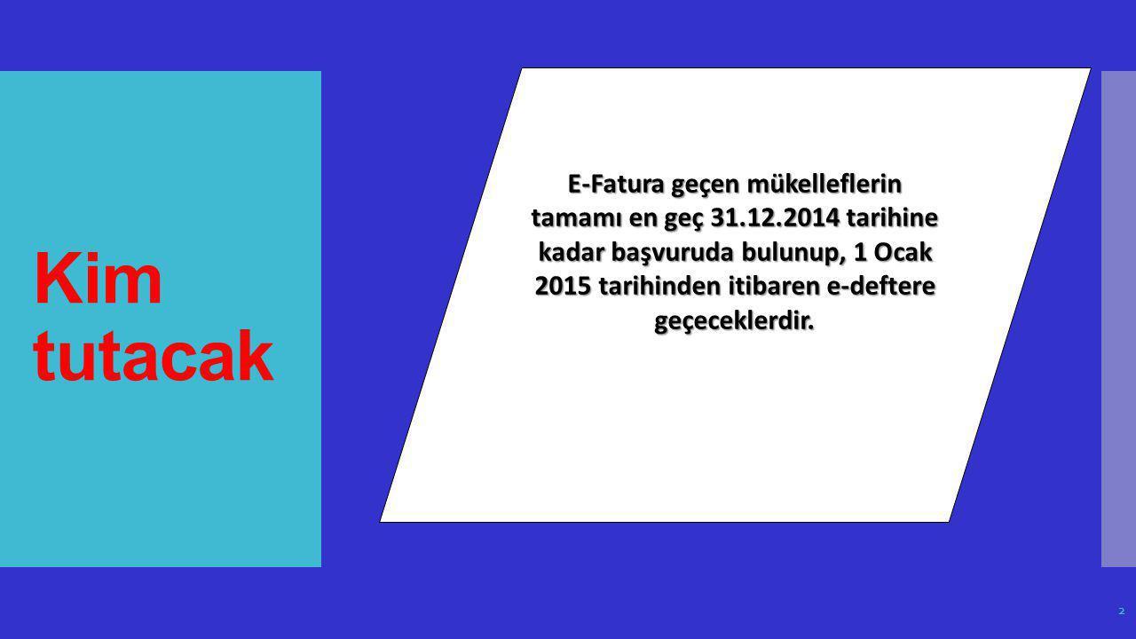 Kim tutacak E-Fatura geçen mükelleflerin tamamı en geç 31.12.2014 tarihine kadar başvuruda bulunup, 1 Ocak 2015 tarihinden itibaren e-deftere geçecekl