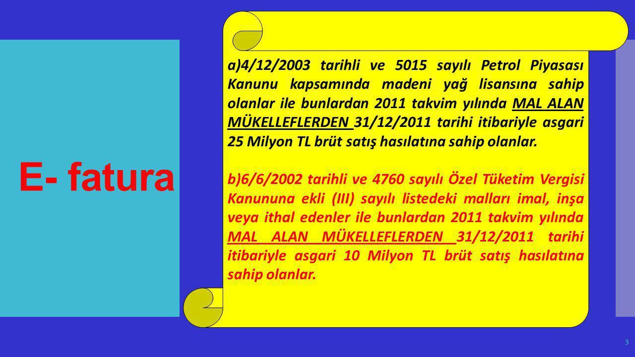 E- fatura a)4/12/2003 tarihli ve 5015 sayılı Petrol Piyasası Kanunu kapsamında madeni yağ lisansına sahip olanlar ile bunlardan 2011 takvim yılında MA
