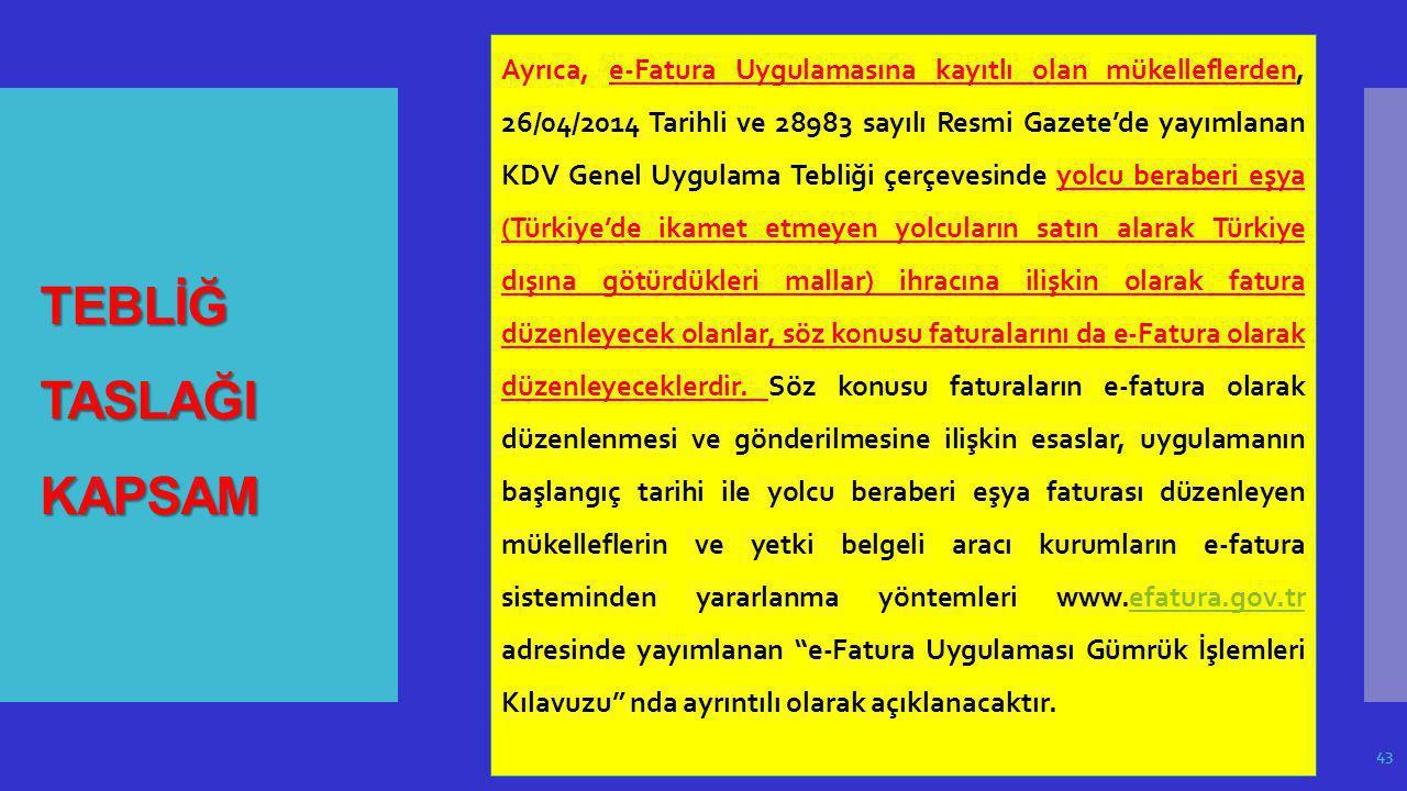 TEBLİĞ TASLAĞI KAPSAM 43 Ayrıca, e-Fatura Uygulamasına kayıtlı olan mükelleflerden, 26/04/2014 Tarihli ve 28983 sayılı Resmi Gazete'de yayımlanan KDV