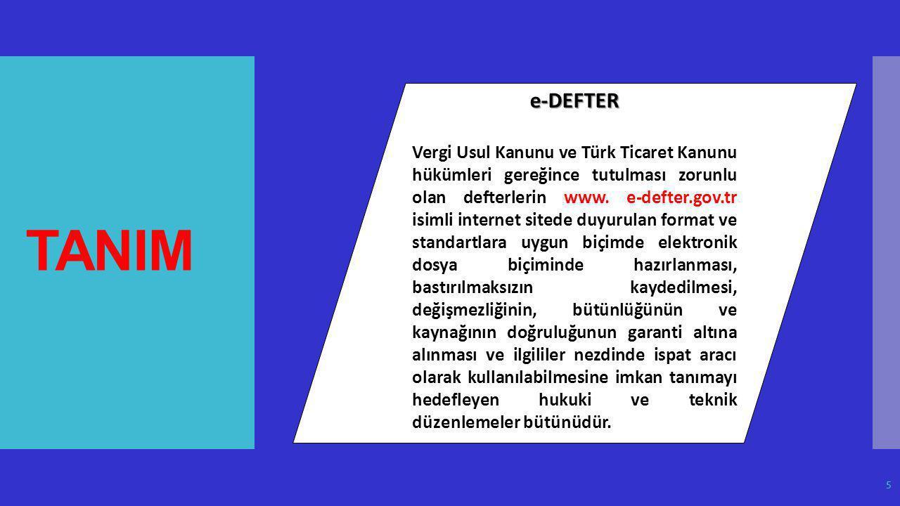 TANIM e-DEFTER Vergi Usul Kanunu ve Türk Ticaret Kanunu hükümleri gereğince tutulması zorunlu olan defterlerin www. e-defter.gov.tr isimli internet si