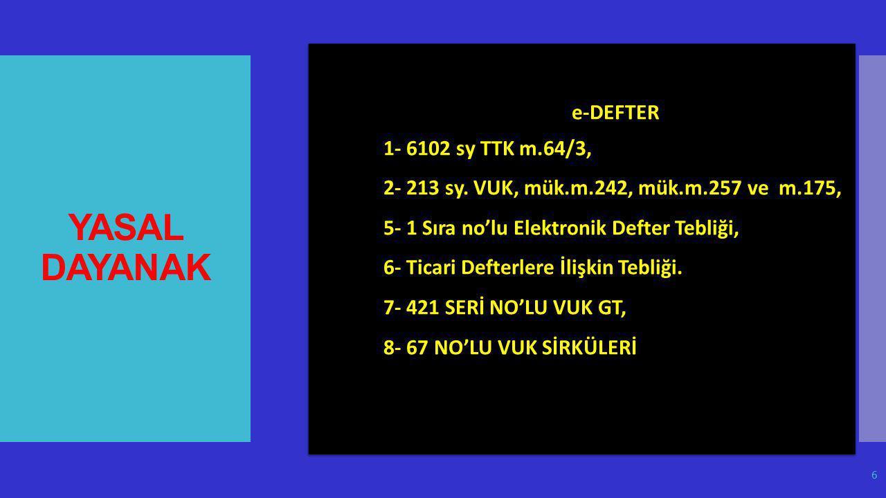 YASAL DAYANAK e-DEFTER 1- 6102 sy TTK m.64/3, 2- 213 sy. VUK, mük.m.242, mük.m.257 ve m.175, 5- 1 Sıra no'lu Elektronik Defter Tebliği, 6- Ticari Deft