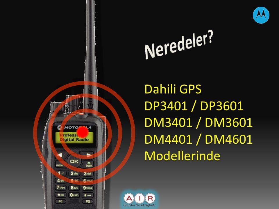 Dahili GPS DP3401 / DP3601 DM3401 / DM3601 DM4401 / DM4601 Modellerinde Dahili GPS DP3401 / DP3601 DM3401 / DM3601 DM4401 / DM4601 Modellerinde