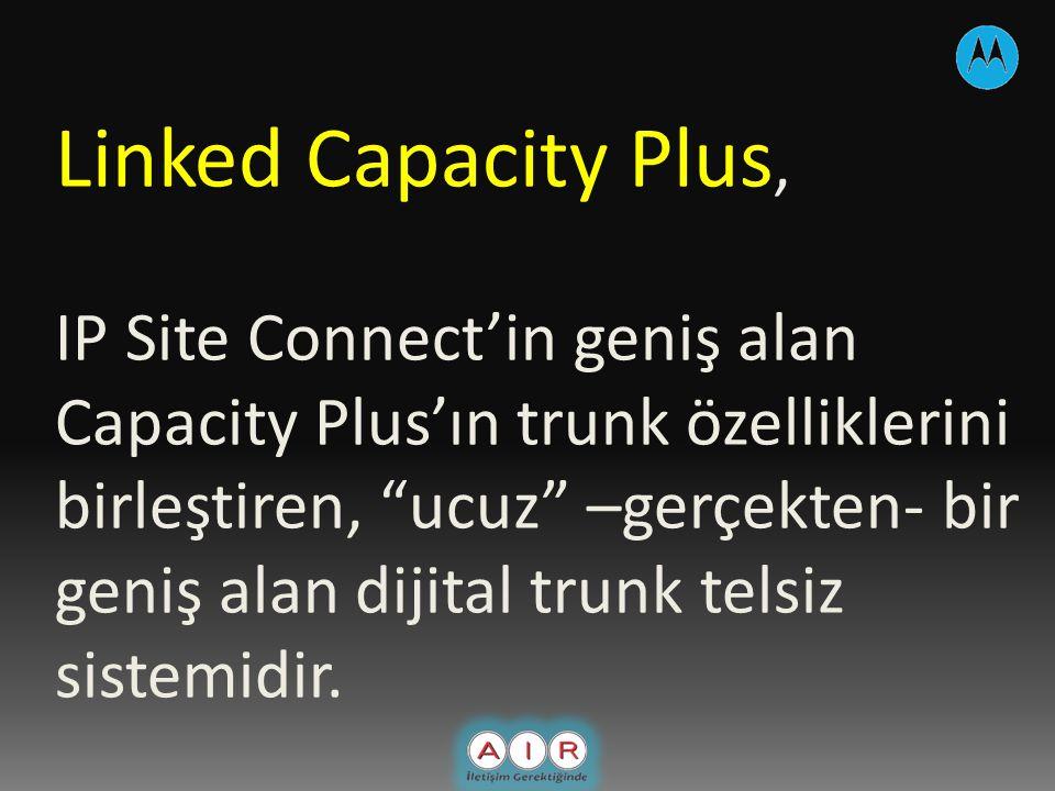 Linked Capacity Plus, IP Site Connect'in geniş alan Capacity Plus'ın trunk özelliklerini birleştiren, ucuz –gerçekten- bir geniş alan dijital trunk telsiz sistemidir.