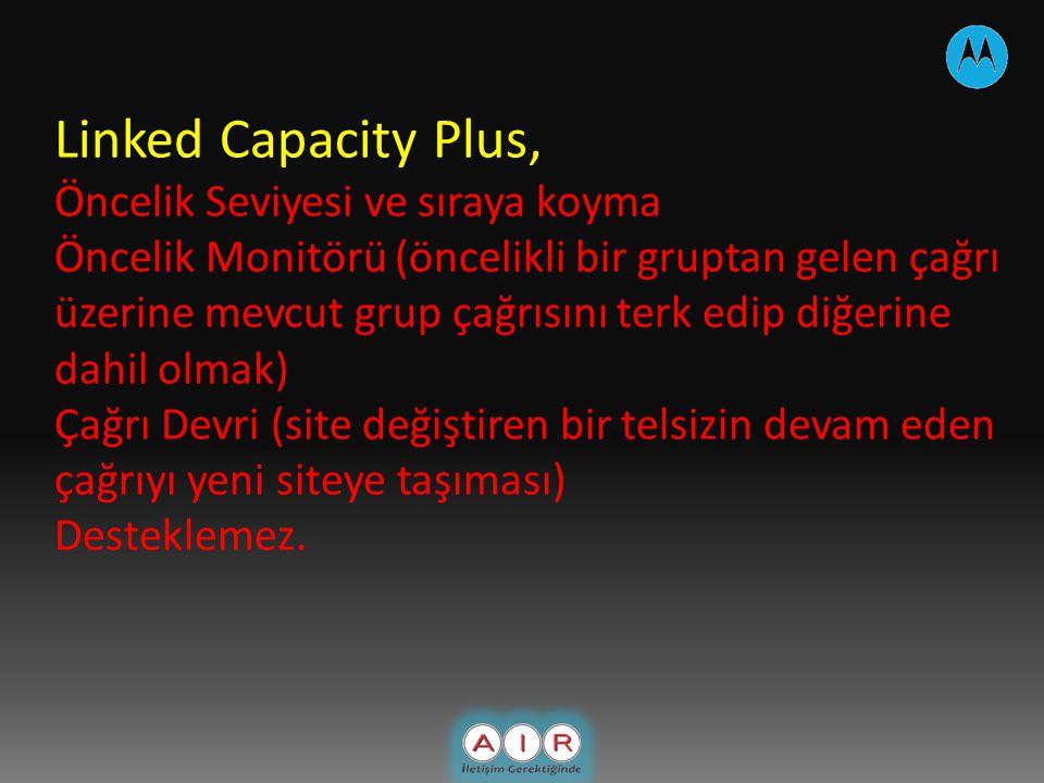 Linked Capacity Plus, Öncelik Seviyesi ve sıraya koyma Öncelik Monitörü (öncelikli bir gruptan gelen çağrı üzerine mevcut grup çağrısını terk edip diğerine dahil olmak) Çağrı Devri (site değiştiren bir telsizin devam eden çağrıyı yeni siteye taşıması) Desteklemez.