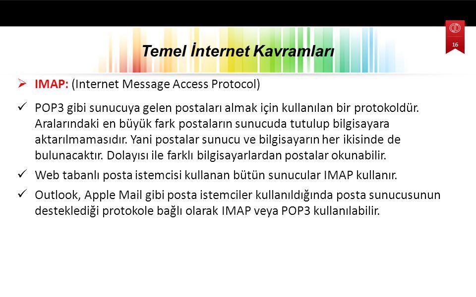  IMAP: (Internet Message Access Protocol) POP3 gibi sunucuya gelen postaları almak için kullanılan bir protokoldür. Aralarındaki en büyük fark postal