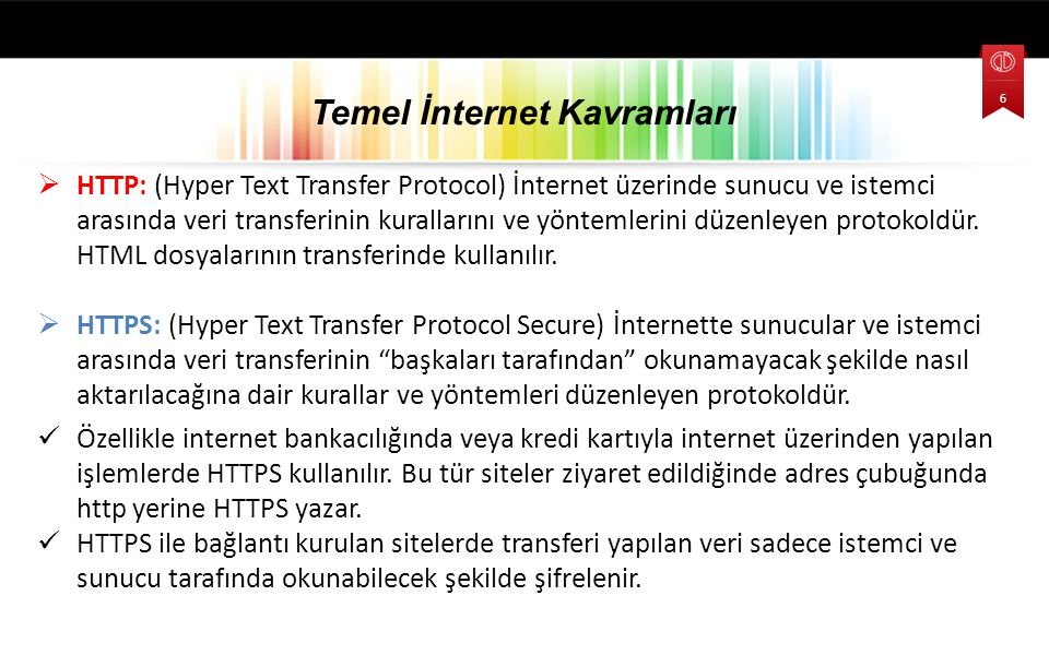  HTTP: (Hyper Text Transfer Protocol) İnternet üzerinde sunucu ve istemci arasında veri transferinin kurallarını ve yöntemlerini düzenleyen protokold