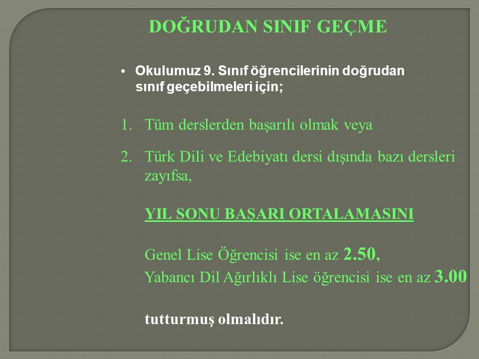 DOĞRUDAN SINIF GEÇME Okulumuz 9. Sınıf öğrencilerinin doğrudan sınıf geçebilmeleri için; 1.Tüm derslerden başarılı olmak veya 2.Türk Dili ve Edebiyatı