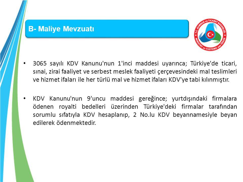 B- Maliye Mevzuatı 3065 sayılı KDV Kanunu'nun 1'inci maddesi uyarınca; Türkiye'de ticari, sınai, zirai faaliyet ve serbest meslek faaliyeti çerçevesin