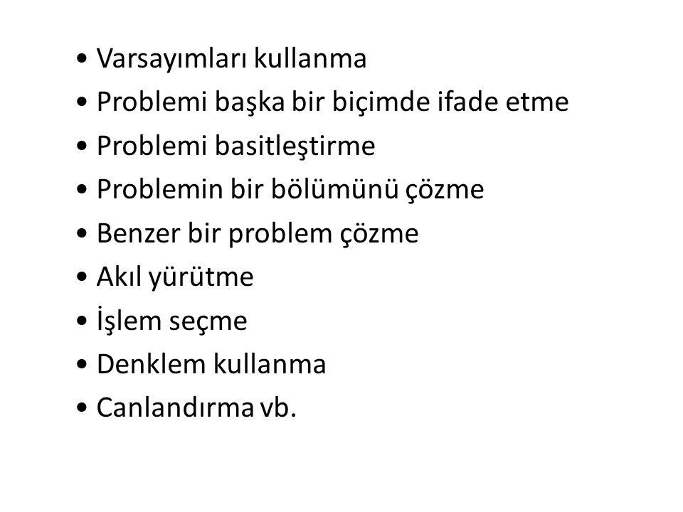 Varsayımları kullanma Problemi başka bir biçimde ifade etme Problemi basitleştirme Problemin bir bölümünü çözme Benzer bir problem çözme Akıl yürütme