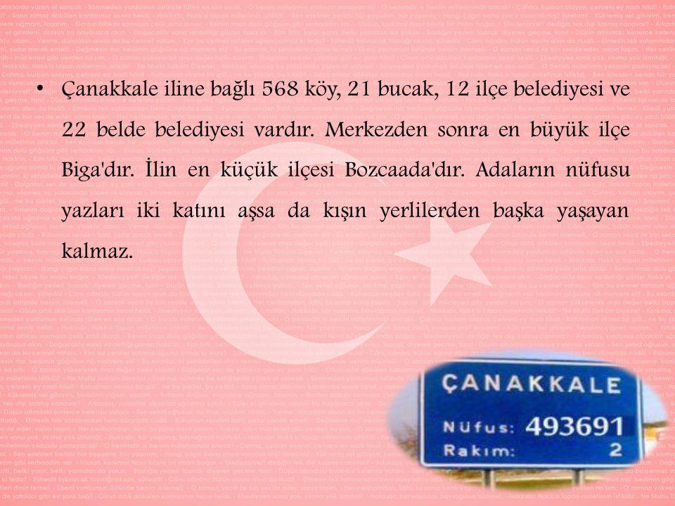 Çanakkale iline ba ğ lı 568 köy, 21 bucak, 12 ilçe belediyesi ve 22 belde belediyesi vardır.