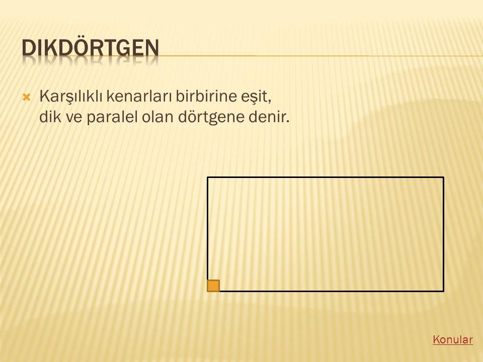 KKarşılıklı kenarları birbirine eşit, dik ve paralel olan dörtgene denir.