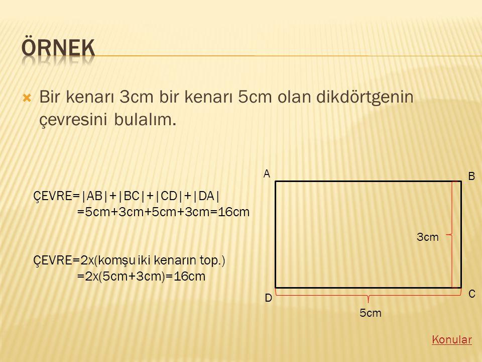 BBir kenarı 3cm bir kenarı 5cm olan dikdörtgenin çevresini bulalım.