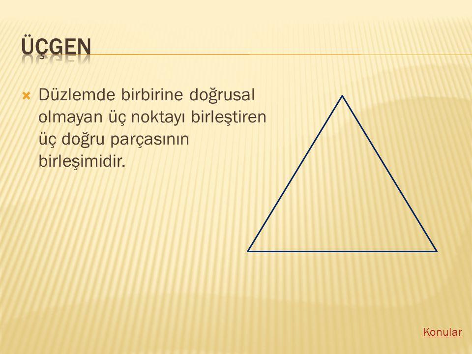 DDüzlemde birbirine doğrusal olmayan üç noktayı birleştiren üç doğru parçasının birleşimidir.