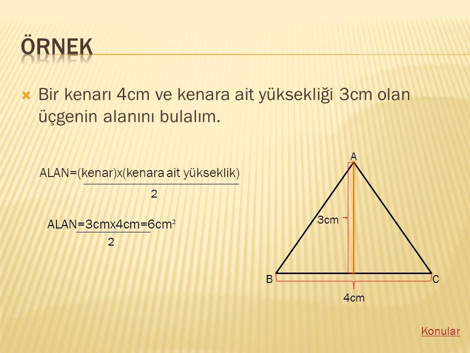 BBir kenarı 4cm ve kenara ait yüksekliği 3cm olan üçgenin alanını bulalım.