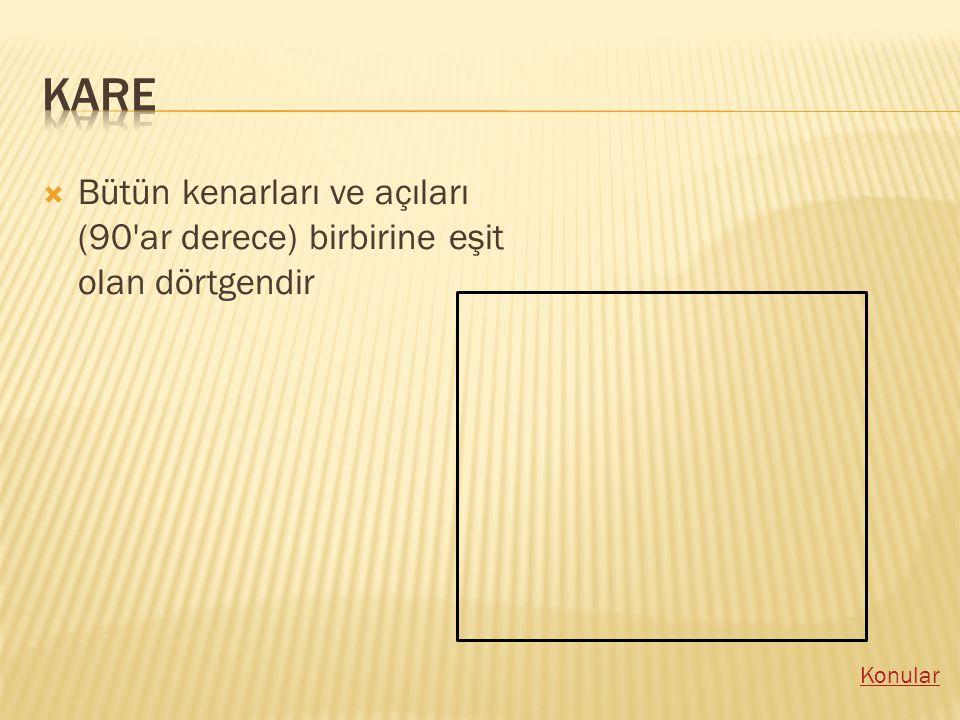 BBütün kenarları ve açıları (90 ar derece) birbirine eşit olan dörtgendir