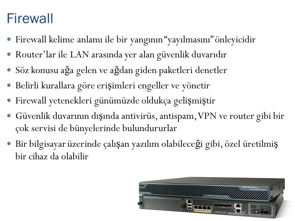 Firewall kelime anlamı ile bir yangının yayılmasını önleyicidir Router'lar ile LAN arasında yer alan güvenlik duvarıdır Söz konusu a ğ a gelen ve a ğ dan giden paketleri denetler Belirli kurallara göre eri ş imleri engeller ve yönetir Firewall yetenekleri günümüzde oldukça geli ş mi ş tir Güvenlik duvarının dı ş ında antivirüs, antispam, VPN ve router gibi bir çok servisi de bünyelerinde bulundururlar Bir bilgisayar üzerinde çalı ş an yazılım olabilece ğ i gibi, özel üretilmi ş bir cihaz da olabilir Firewall