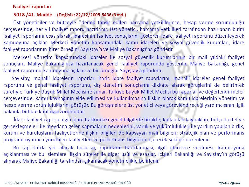 Faaliyet raporları 5018 /41. Madde - (Değişik: 22/12/2005-5436/3 md.) Üst yöneticiler ve bütçeyle ödenek tahsis edilen harcama yetkililerince, hesap v