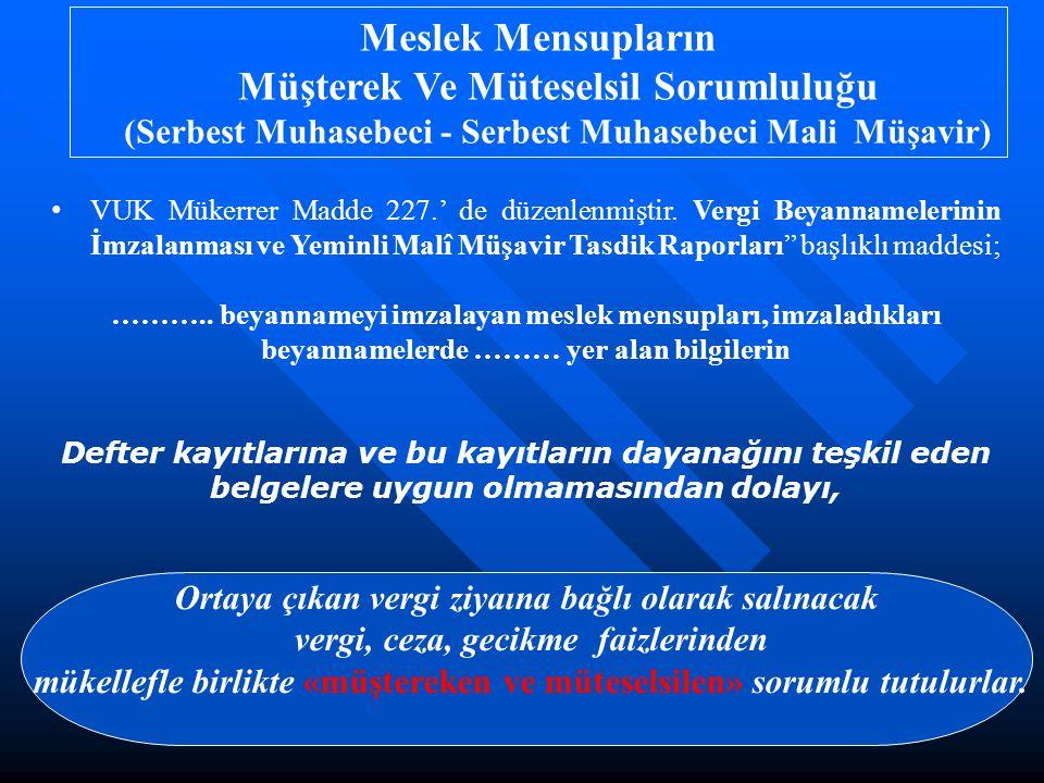 Meslek Mensupların Müşterek Ve Müteselsil Sorumluluğu (Serbest Muhasebeci - Serbest Muhasebeci Mali Müşavir) VUK Mükerrer Madde 227.' de düzenlenmiştir.