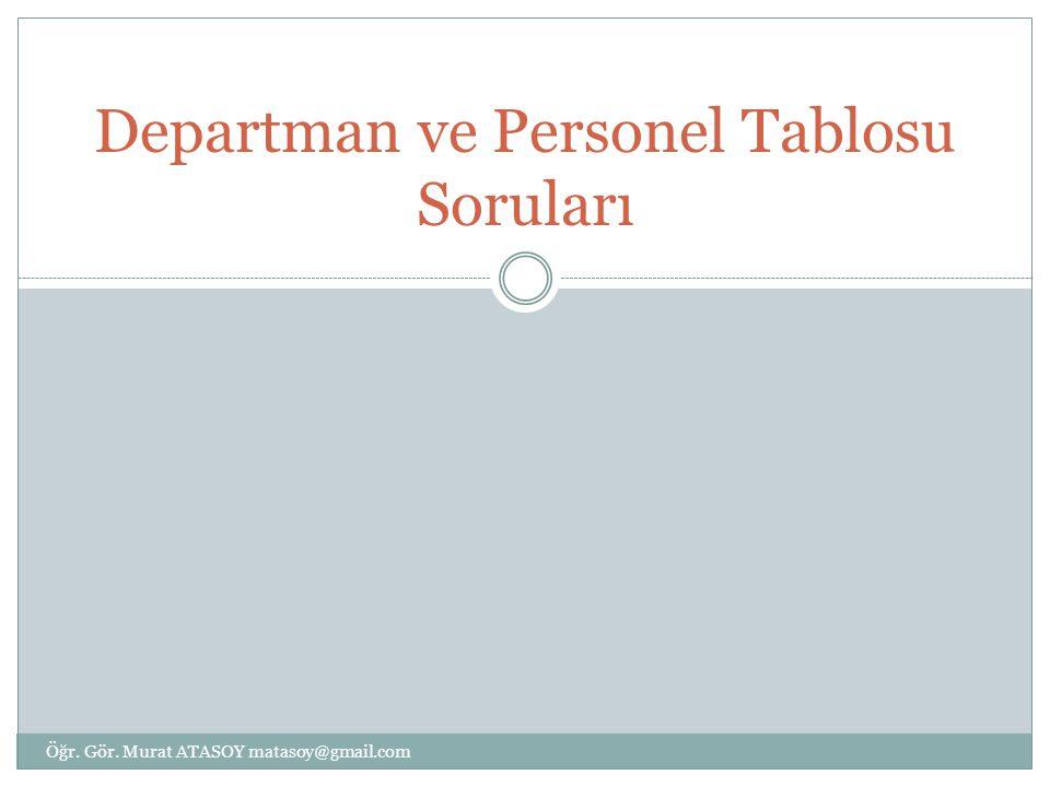 Departman ve Personel Tablosu Soruları Öğr. Gör. Murat ATASOY matasoy@gmail.com