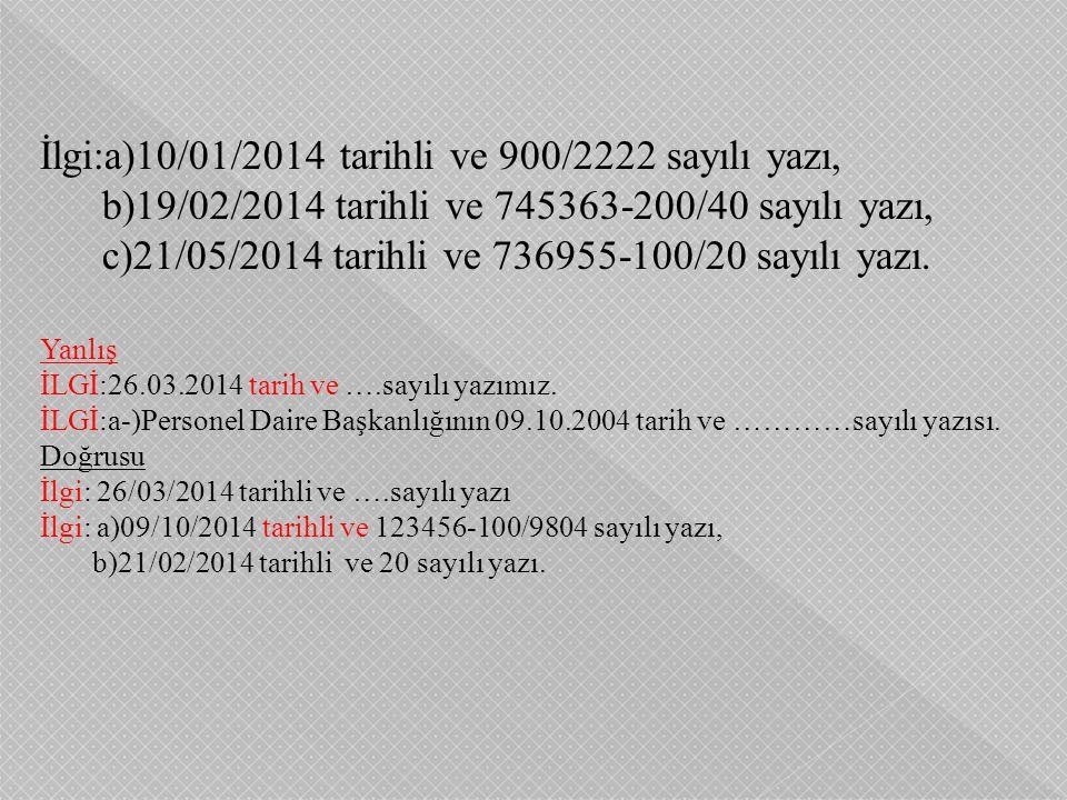 İlgi:a)10/01/2014 tarihli ve 900/2222 sayılı yazı, b)19/02/2014 tarihli ve 745363-200/40 sayılı yazı, c)21/05/2014 tarihli ve 736955-100/20 sayılı yaz