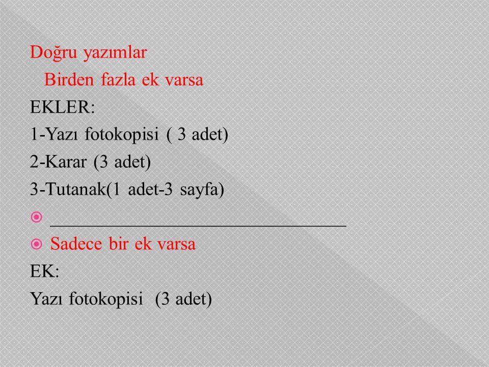 Doğru yazımlar Birden fazla ek varsa EKLER: 1-Yazı fotokopisi ( 3 adet) 2-Karar (3 adet) 3-Tutanak(1 adet-3 sayfa)  _______________________________ 