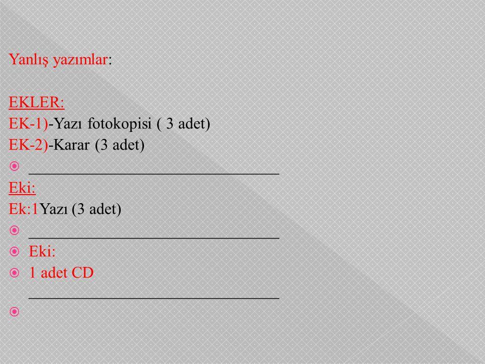 Yanlış yazımlar: EKLER: EK-1)-Yazı fotokopisi ( 3 adet) EK-2)-Karar (3 adet)  _______________________________ Eki: Ek:1Yazı (3 adet)  ______________