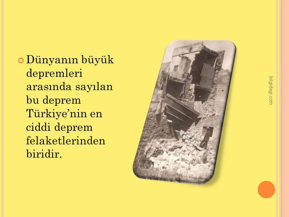 Dünyanın büyük depremleri arasında sayılan bu deprem Türkiye'nin en ciddi deprem felaketlerinden biridir. bilgidagi.com