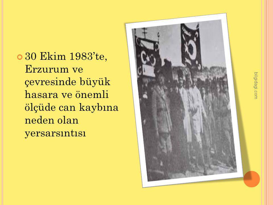 30 Ekim 1983'te, Erzurum ve çevresinde büyük hasara ve önemli ölçüde can kaybına neden olan yersarsıntısı bilgidagi.com