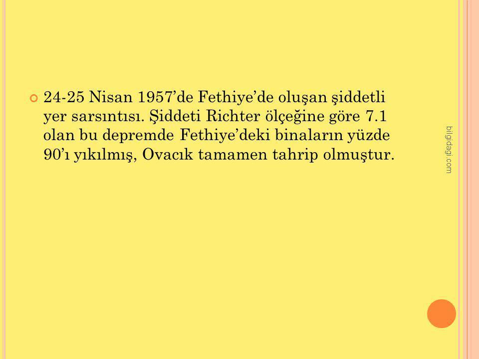 24-25 Nisan 1957'de Fethiye'de oluşan şiddetli yer sarsıntısı. Şiddeti Richter ölçeğine göre 7.1 olan bu depremde Fethiye'deki binaların yüzde 90'ı yı
