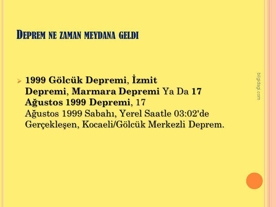 D EPREM NE ZAMAN MEYDANA GELDI  1999 Gölcük Depremi, İzmit Depremi, Marmara Depremi Ya Da 17 Ağustos 1999 Depremi, 17 Ağustos 1999 Sabahı, Yerel Saat