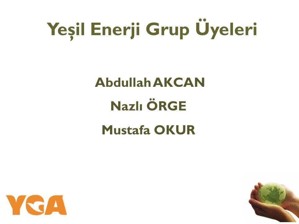 Abdullah AKCAN Nazlı ÖRGE Mustafa OKUR Yeşil Enerji Grup Üyeleri
