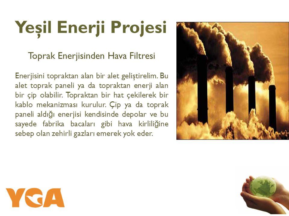 Toprak Enerjisinden Hava Filtresi Enerjisini topraktan alan bir alet geliştirelim.