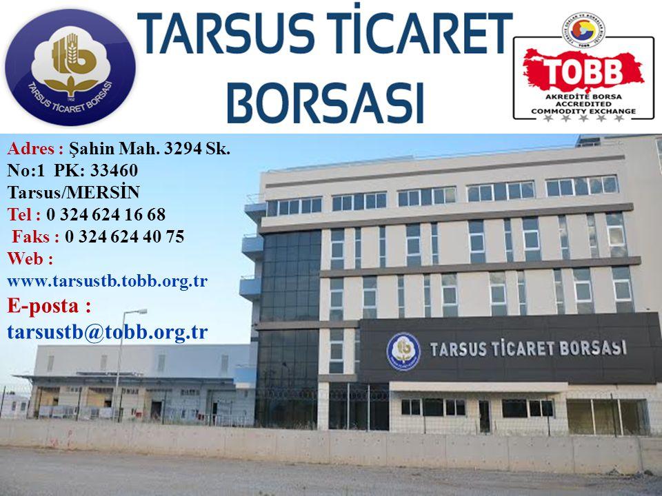 Adres : Şahin Mah. 3294 Sk. No:1 PK: 33460 Tarsus/MERSİN Tel : 0 324 624 16 68 Faks : 0 324 624 40 75 Web : www.tarsustb.tobb.org.tr E-posta : tarsust