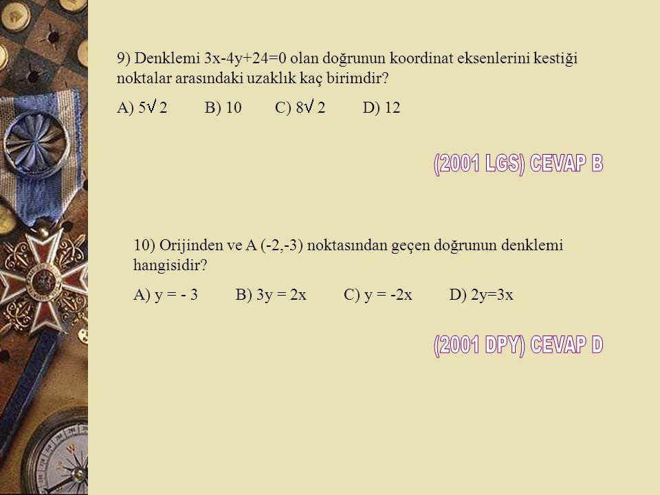6) Aşağıdaki noktalardan hangisi 2x + y - 4 =6 doğrusu üzerinde değildir? A) (1,4) B) (-1,6) C) (2,0) D) (0,4) 7) M (2,b) noktasının 5x+3y-16=0 doğrus