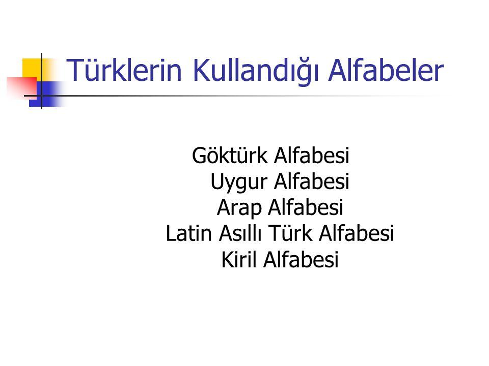 Türklerin Kullandığı Alfabeler Göktürk Alfabesi Uygur Alfabesi Arap Alfabesi Latin Asıllı Türk Alfabesi Kiril Alfabesi