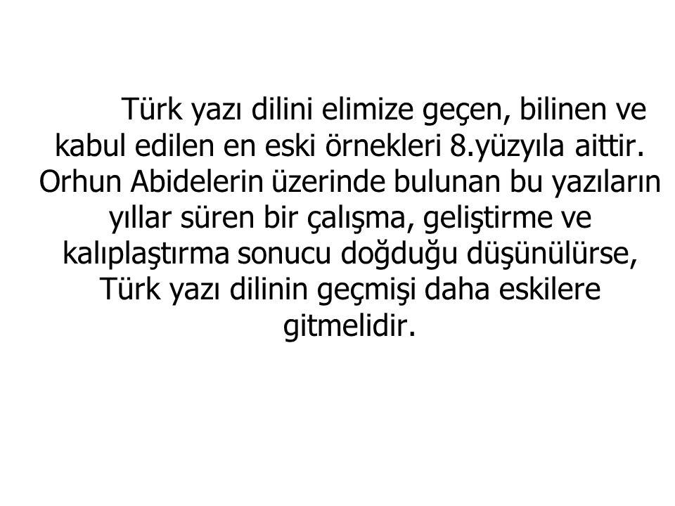 Türk yazı dilini elimize geçen, bilinen ve kabul edilen en eski örnekleri 8.yüzyıla aittir.